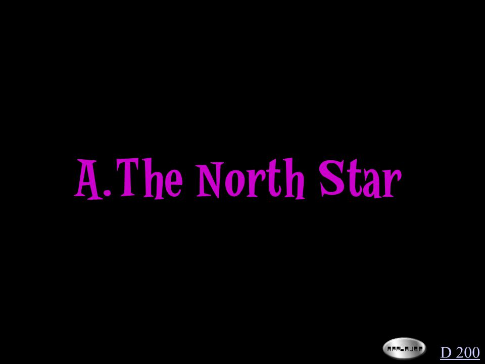 If you watched the night sky for several hours, how would the stars appear to be moving? They would move around… D 200 A.The North Star B.The Big Dipp