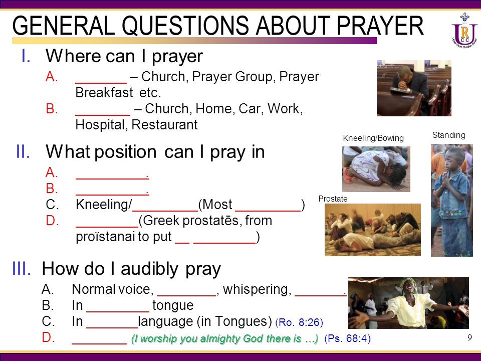 9 I.Where can I prayer A. – Church, Prayer Group, Prayer Breakfast etc.