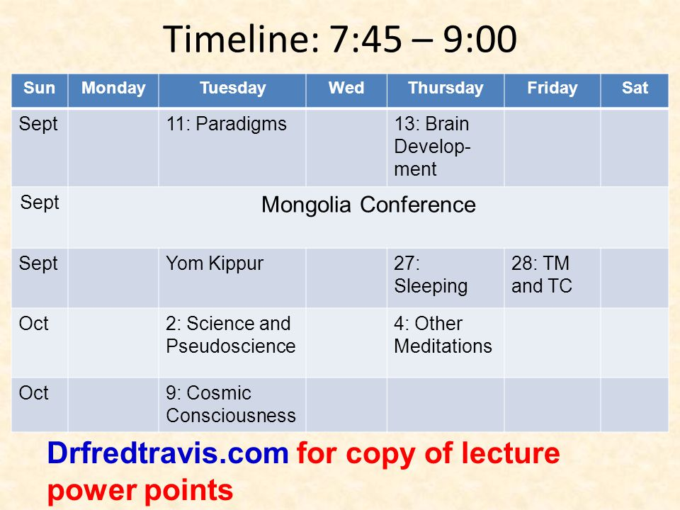 SunMondayTuesdayWedThursdayFridaySat Sept11: Paradigms13: Brain Develop- ment Sept Mongolia Conference SeptYom Kippur27: Sleeping 28: TM and TC Oct2: