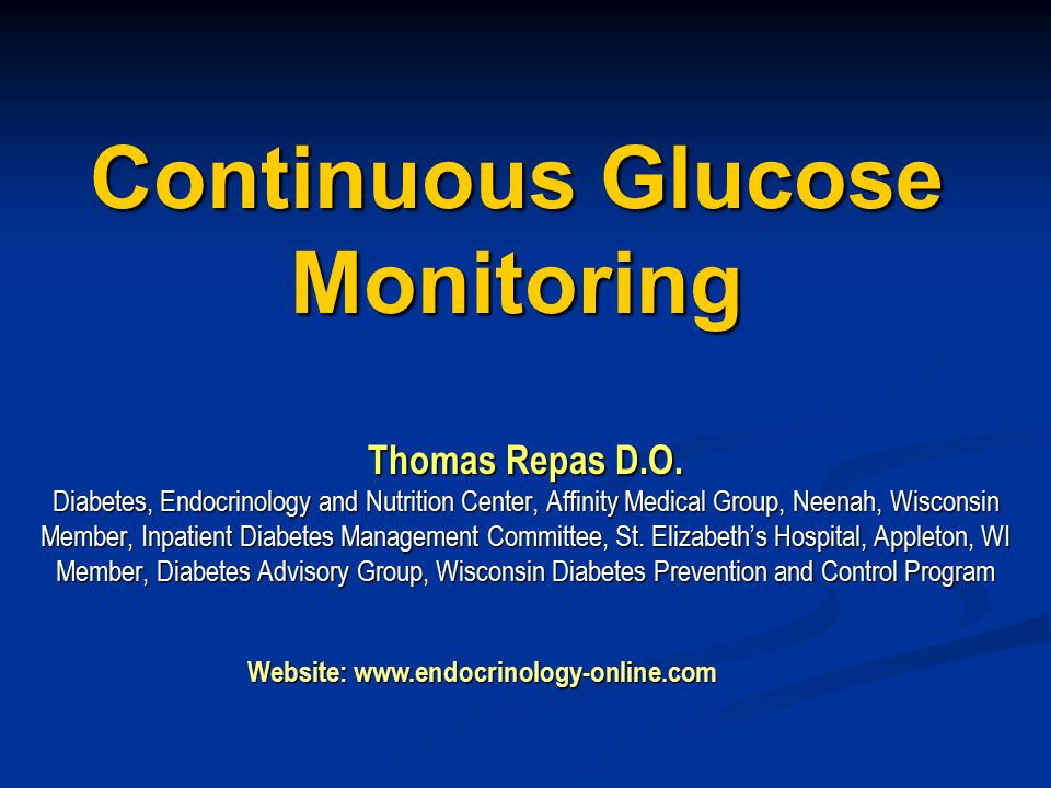 Continuous Glucose Monitoring Thomas Repas D.O. Diabetes, Endocrinology and Nutrition Center, Affinity Medical Group, Neenah, Wisconsin Member, Inpati