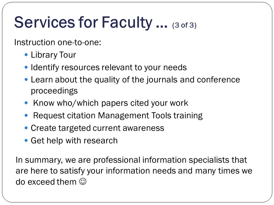 Services for Faculty … (3 of 3) Instruction one-to-one: Library Tour Identify resources relevant to your needs Learn about the quality of the journals