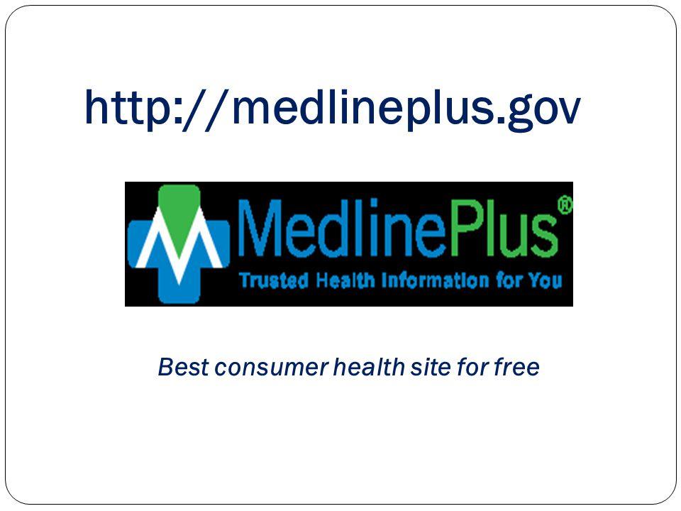 http://medlineplus.gov Best consumer health site for free