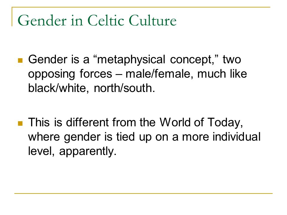 """Gender in Celtic Culture Gender is a """"metaphysical concept,"""" two opposing forces – male/female, much like black/white, north/south. This is different"""