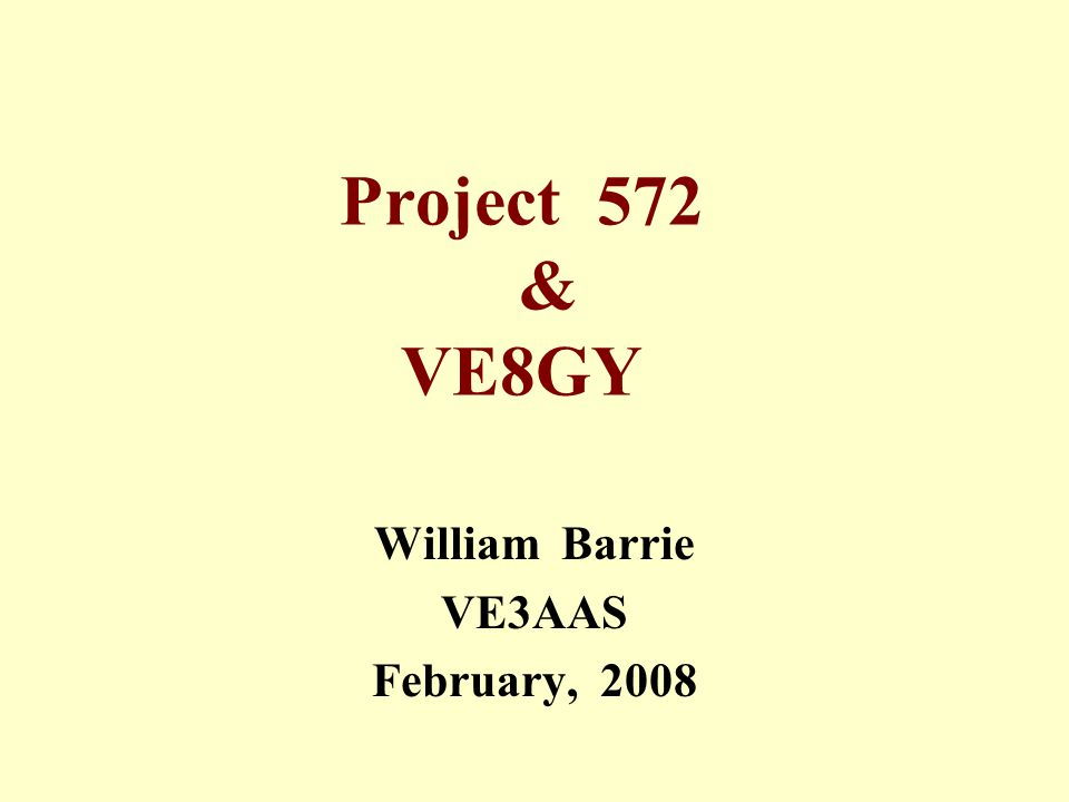 Project 572 & VE8GY William Barrie VE3AAS February, 2008