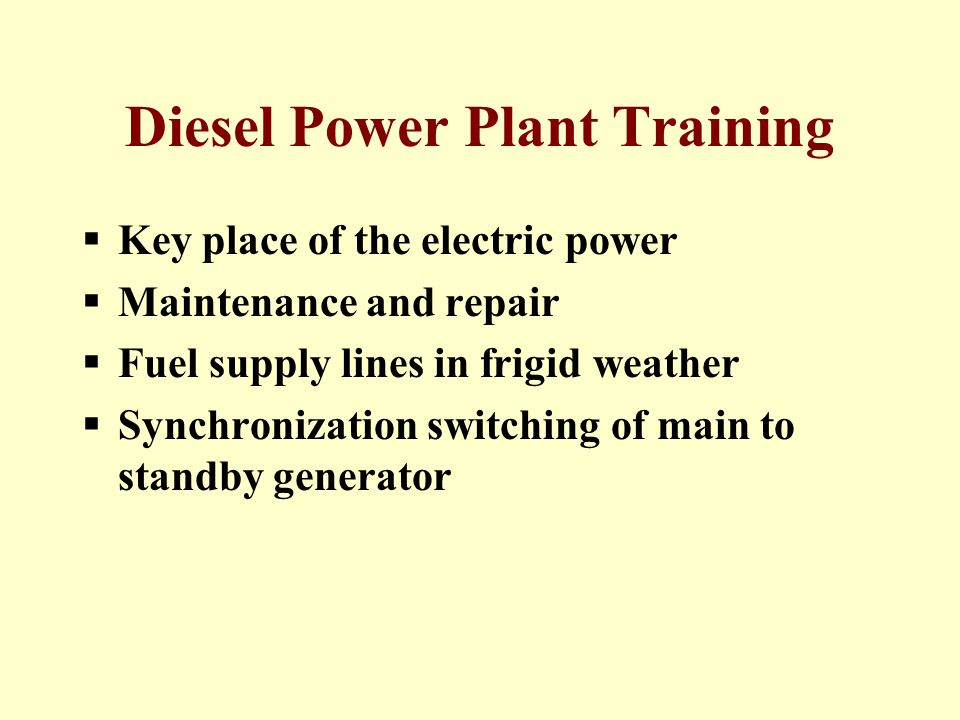 Diesel Power Plant Training  Key place of the electric power  Maintenance and repair  Fuel supply lines in frigid weather  Synchronization switching of main to standby generator