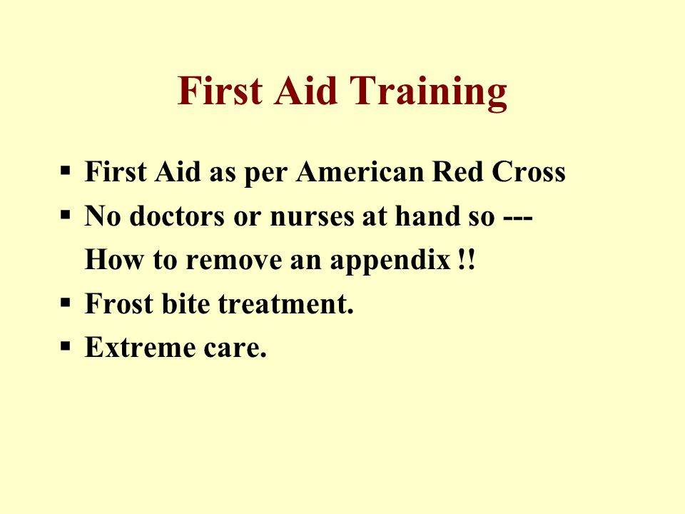 First Aid Training  First Aid as per American Red Cross  No doctors or nurses at hand so --- How to remove an appendix !.