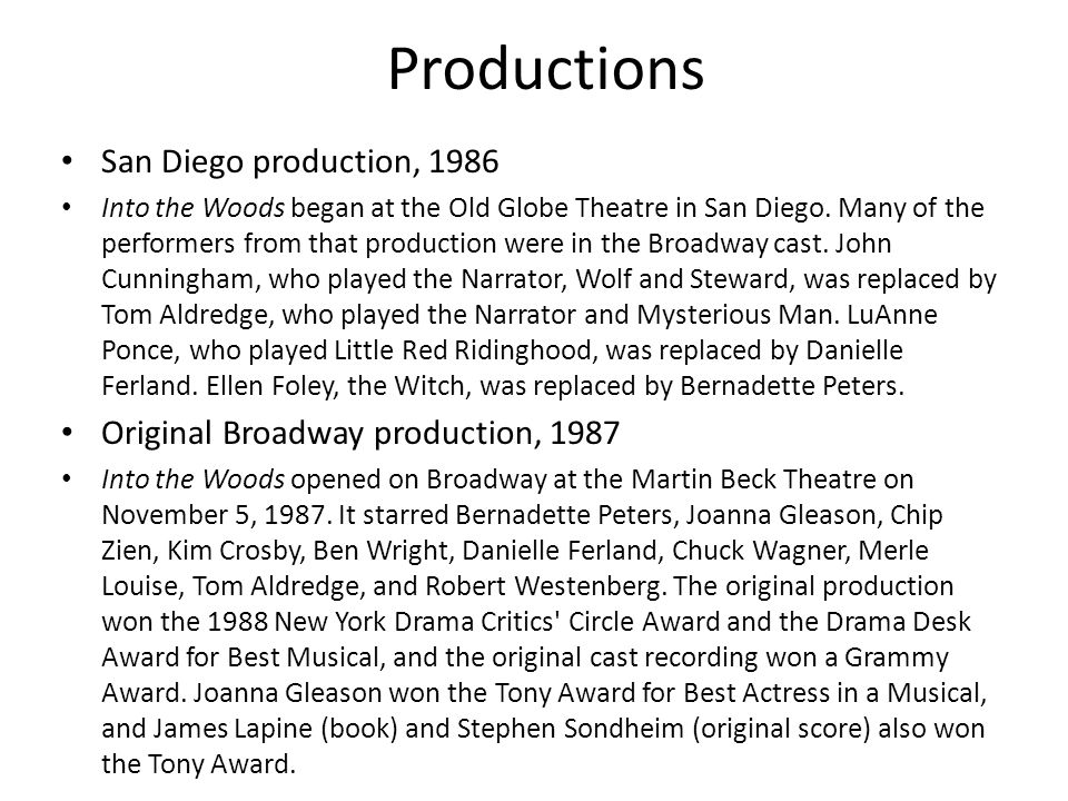 Productions San Diego production, 1986 Into the Woods began at the Old Globe Theatre in San Diego.