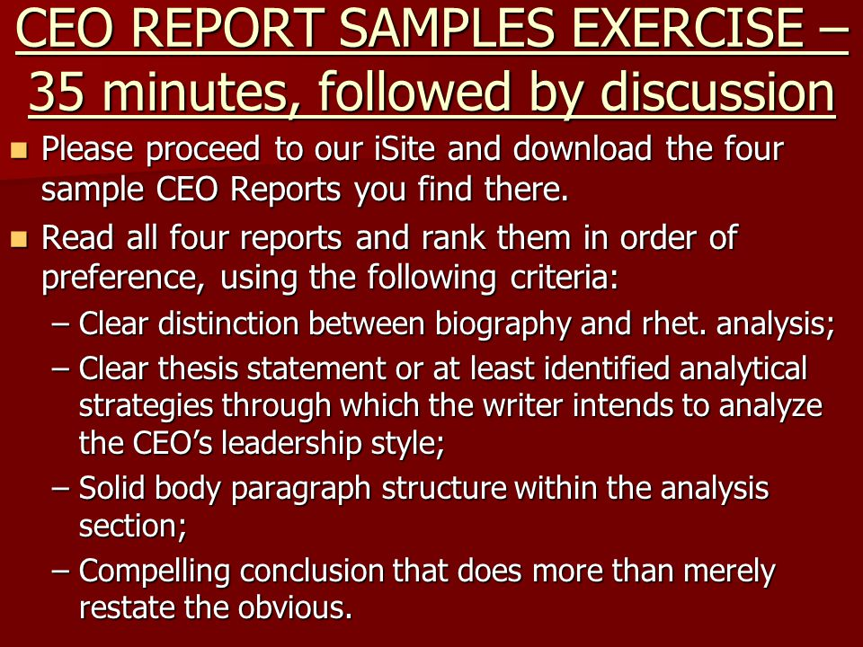 CEO REPORT SAMPLES EXERCISE – 35 minutes, followed by discussion Please proceed to our iSite and download the four sample CEO Reports you find there.