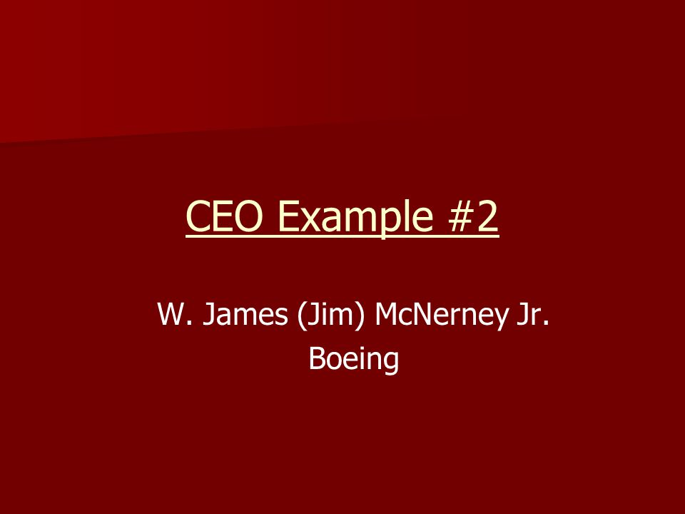 CEO Example #2 W. James (Jim) McNerney Jr. Boeing