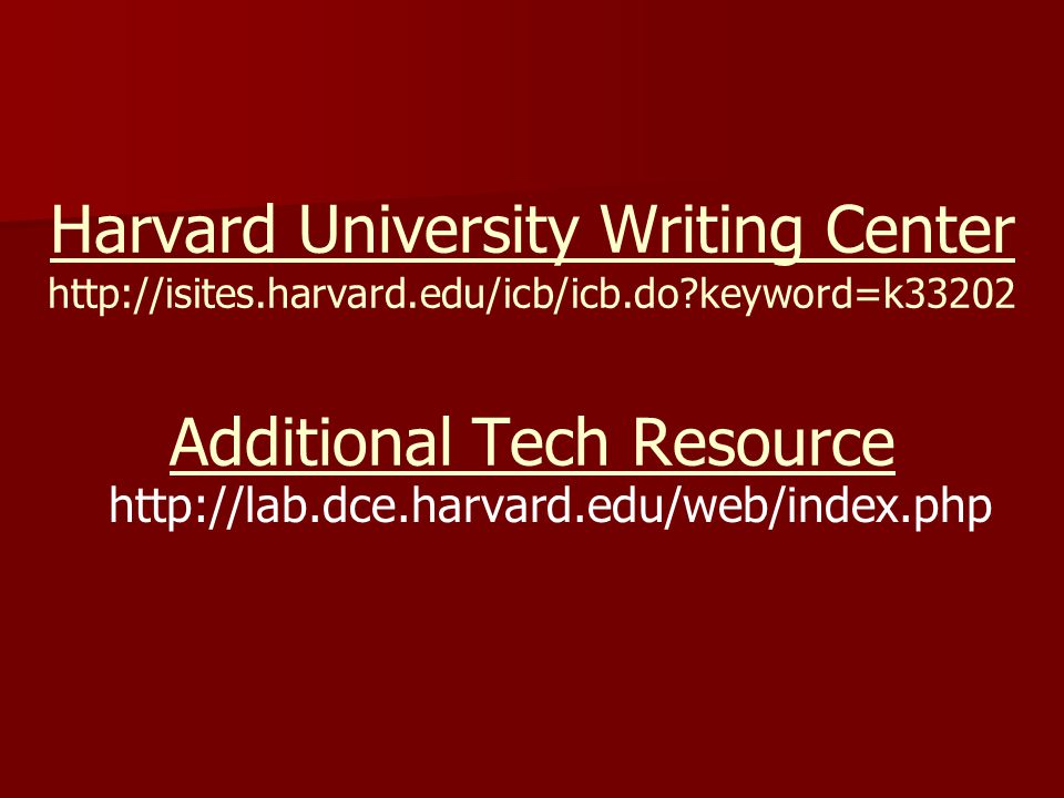 Harvard University Writing Center http://isites.harvard.edu/icb/icb.do?keyword=k33202 Additional Tech Resource http://lab.dce.harvard.edu/web/index.ph