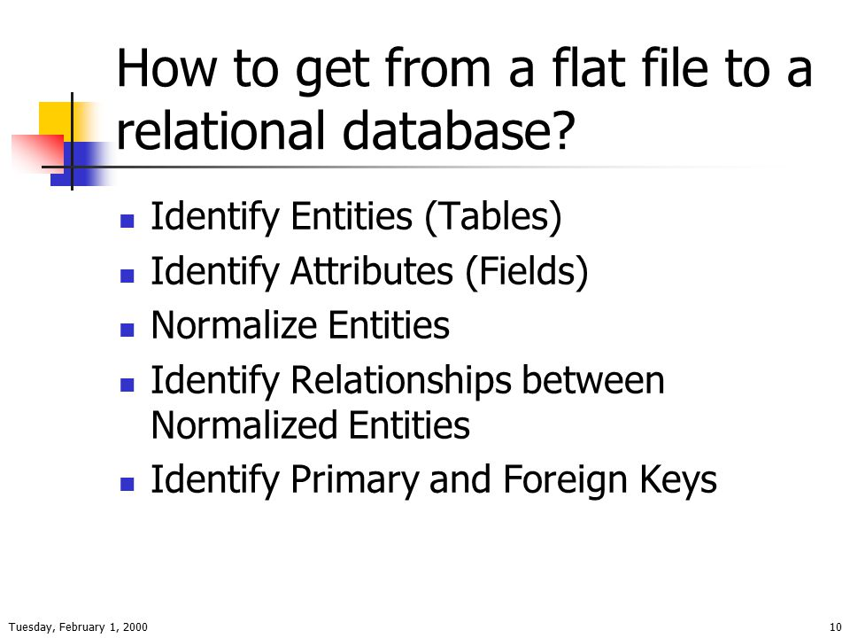 Tuesday, February 1, 200010 How to get from a flat file to a relational database.