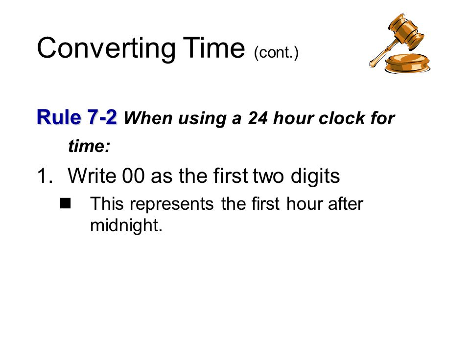 Converting Time (cont.) 24 hour time – military time –Reduces chance for errors –Each time occurs only once per day 10:00 a.m.