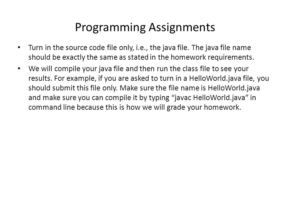 Programming Assignments Turn in the source code file only, i.e., the java file.