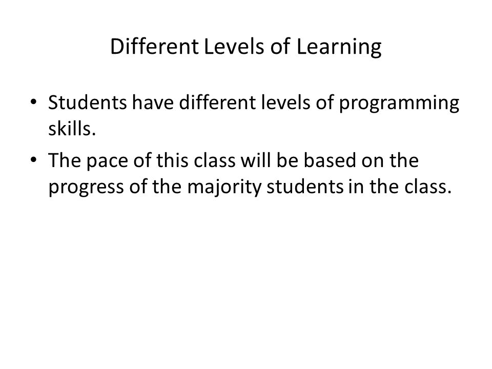 Different Levels of Learning Students have different levels of programming skills.