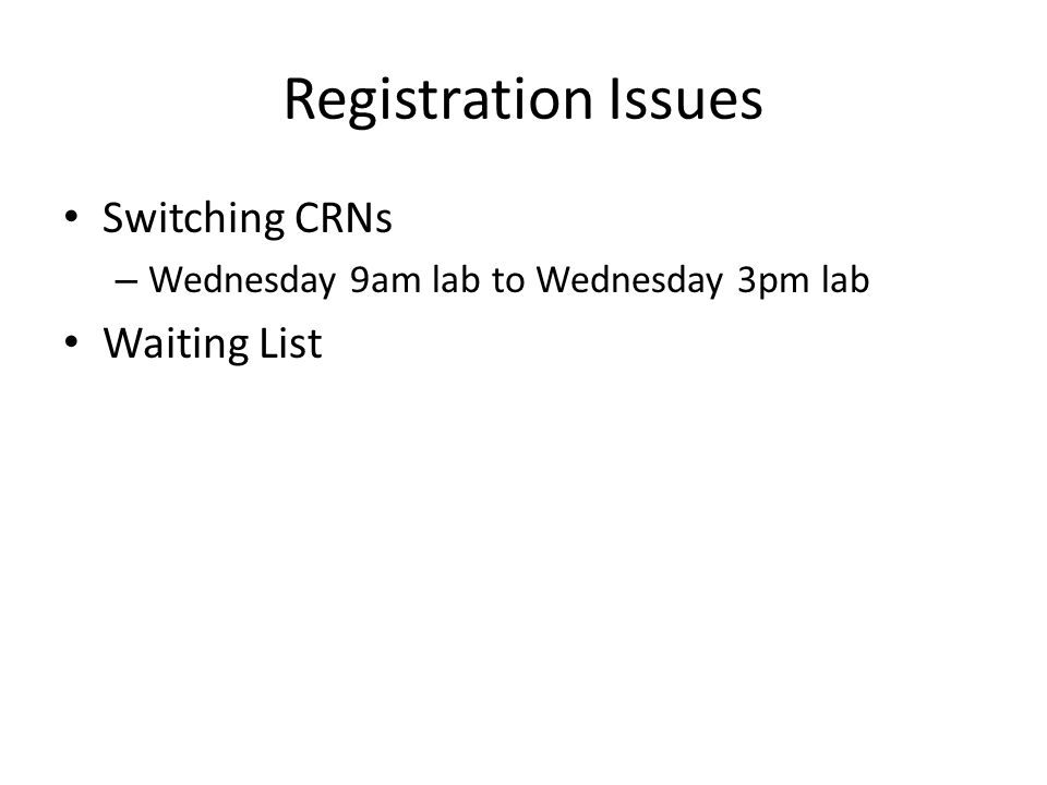 Registration Issues Switching CRNs – Wednesday 9am lab to Wednesday 3pm lab Waiting List