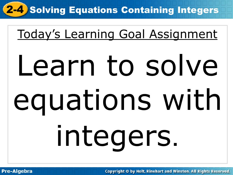 Pre-Algebra 2-4 Solving Equations Containing Integers Today's Learning Goal Assignment Learn to solve equations with integers.