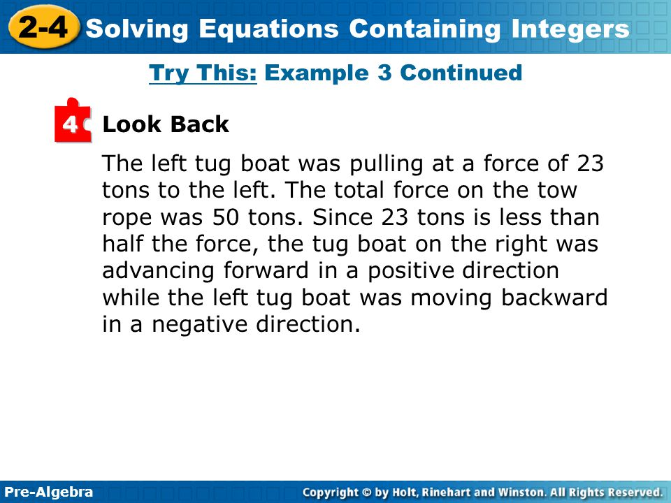 Pre-Algebra 2-4 Solving Equations Containing Integers Look Back4 The left tug boat was pulling at a force of 23 tons to the left. The total force on t