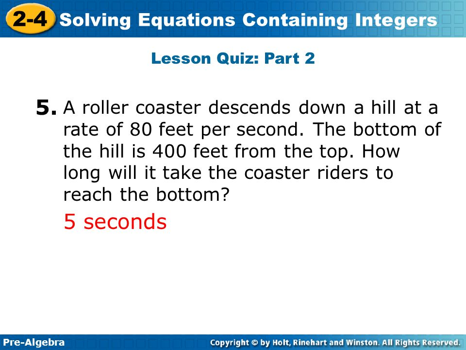 Pre-Algebra 2-4 Solving Equations Containing Integers A roller coaster descends down a hill at a rate of 80 feet per second. The bottom of the hill is