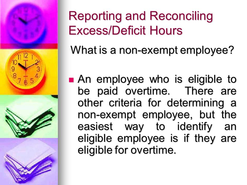 What is a non-exempt employee. An employee who is eligible to be paid overtime.