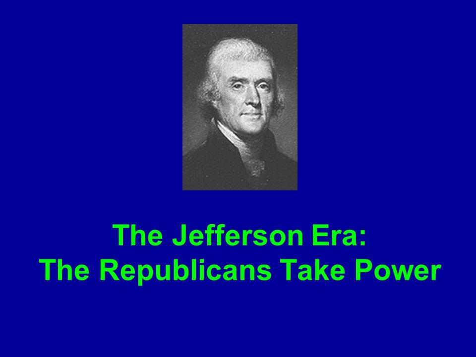 The Jefferson Era: The Republicans Take Power