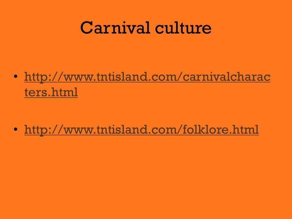 Carnival culture http://www.tntisland.com/carnivalcharac ters.html http://www.tntisland.com/carnivalcharac ters.html http://www.tntisland.com/folklore.html