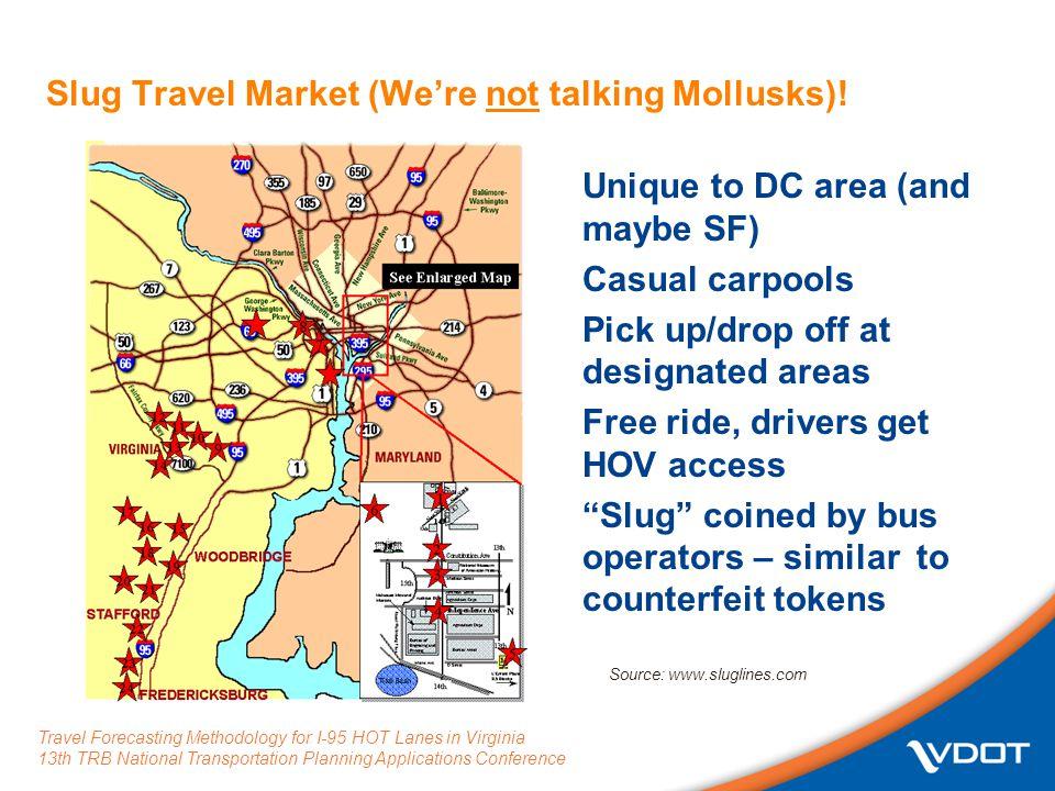 Travel Forecasting Methodology for I-95 HOT Lanes in Virginia 13th TRB National Transportation Planning Applications Conference Slug Travel Market (We're not talking Mollusks).