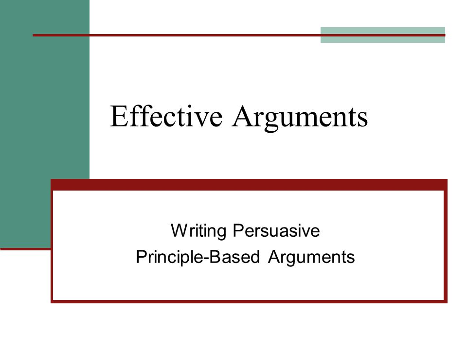 Effective Arguments Writing Persuasive Principle-Based Arguments