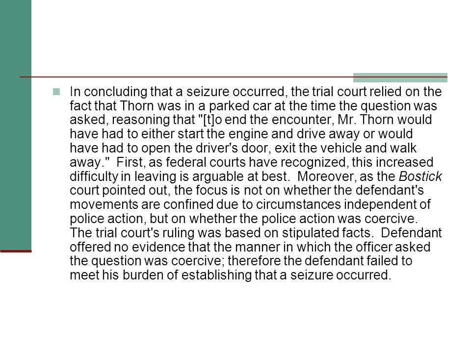 In concluding that a seizure occurred, the trial court relied on the fact that Thorn was in a parked car at the time the question was asked, reasoning that [t]o end the encounter, Mr.