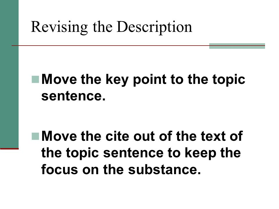 Revising the Description Move the key point to the topic sentence. Move the cite out of the text of the topic sentence to keep the focus on the substa