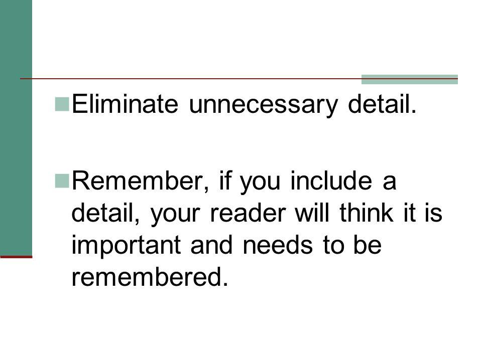 Eliminate unnecessary detail.