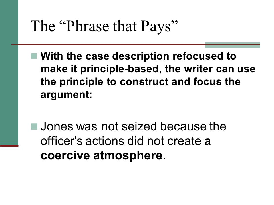 """The """"Phrase that Pays"""" With the case description refocused to make it principle-based, the writer can use the principle to construct and focus the arg"""