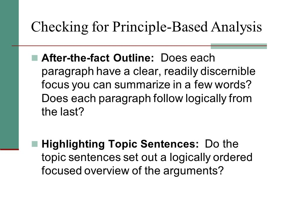 Checking for Principle-Based Analysis After-the-fact Outline: Does each paragraph have a clear, readily discernible focus you can summarize in a few words.