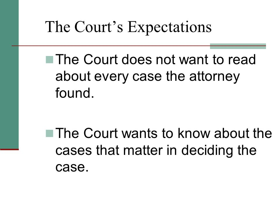 The Court's Expectations The Court does not want to read about every case the attorney found. The Court wants to know about the cases that matter in d
