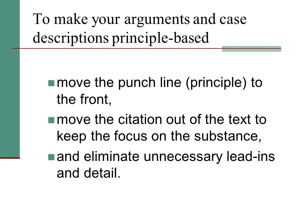 The Phrase that Pays Once your case descriptions are principle-based, the key word/phrase/principle becomes the thread that you weave through the arguments to keep them focused and easy to follow.