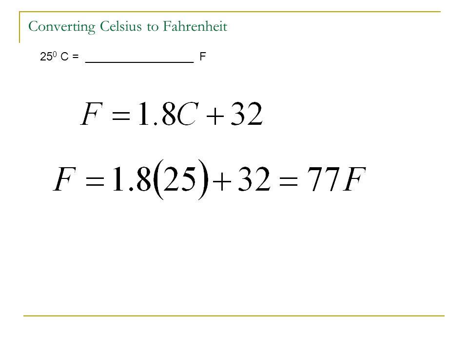 Converting Celsius to Fahrenheit 25 0 C = _________________ F