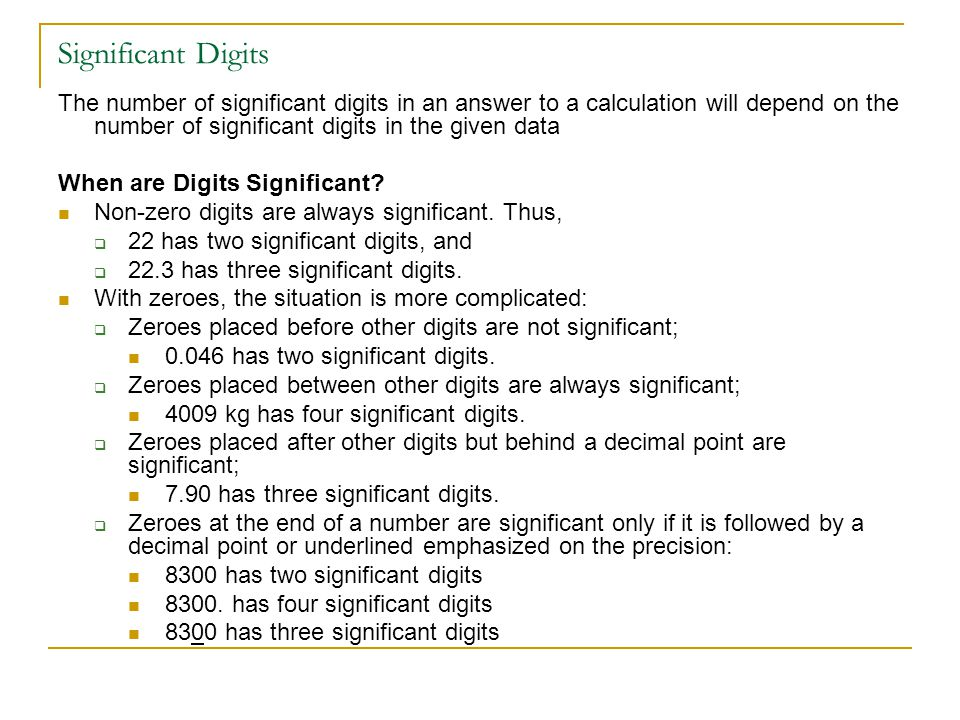Significant Digits The number of significant digits in an answer to a calculation will depend on the number of significant digits in the given data Wh