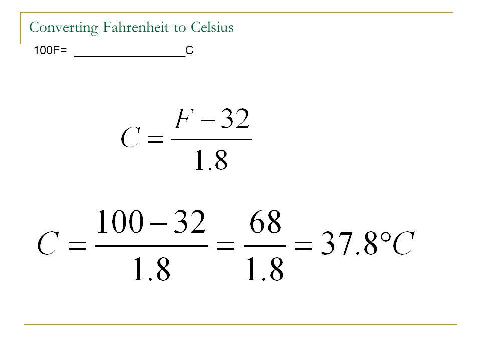 Converting Fahrenheit to Celsius 100F= _________________C