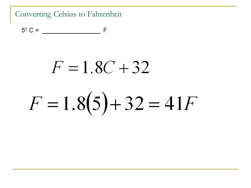 Converting Celsius to Fahrenheit 5 0 C = _________________ F