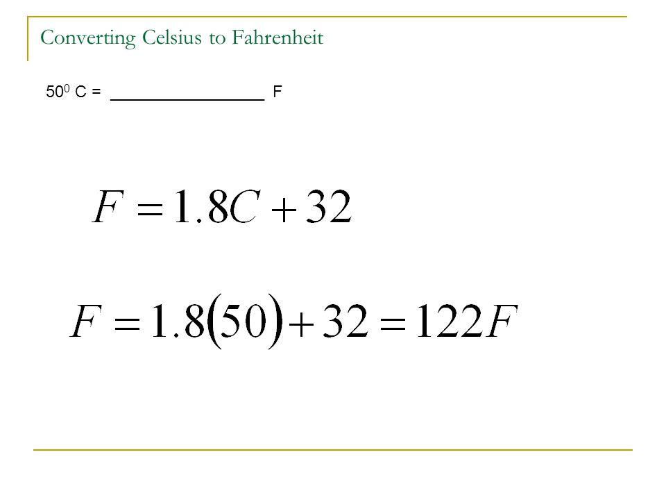 Converting Celsius to Fahrenheit 50 0 C = _________________ F