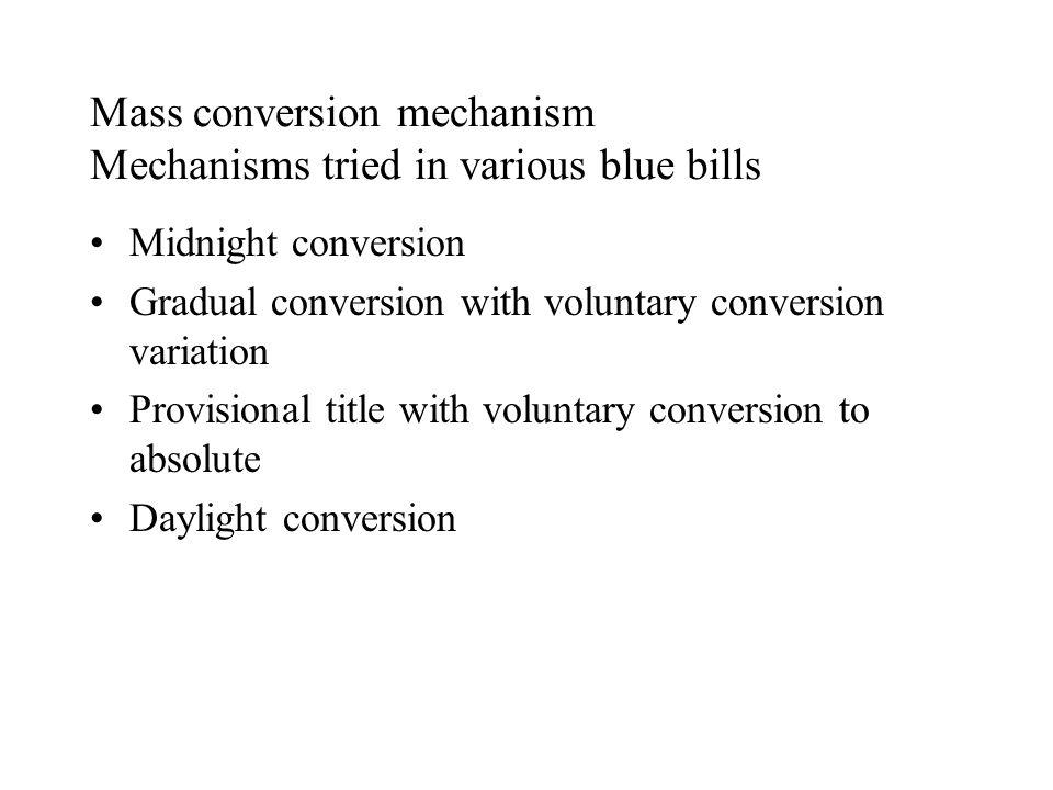 Mass conversion mechanism Mechanisms tried in various blue bills Midnight conversion Gradual conversion with voluntary conversion variation Provisional title with voluntary conversion to absolute Daylight conversion