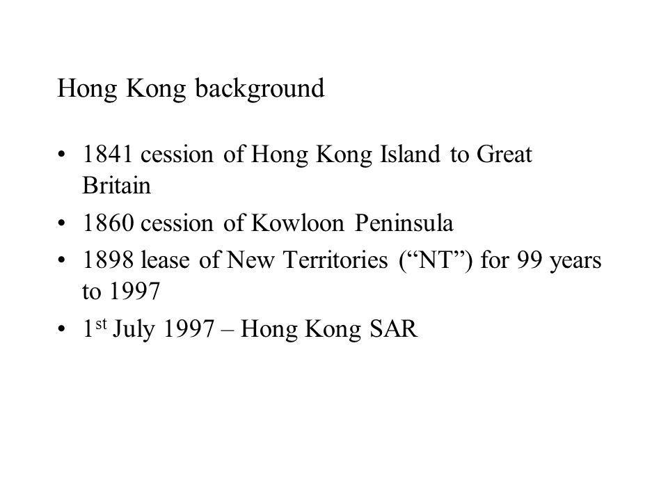 "Hong Kong background 1841 cession of Hong Kong Island to Great Britain 1860 cession of Kowloon Peninsula 1898 lease of New Territories (""NT"") for 99 y"
