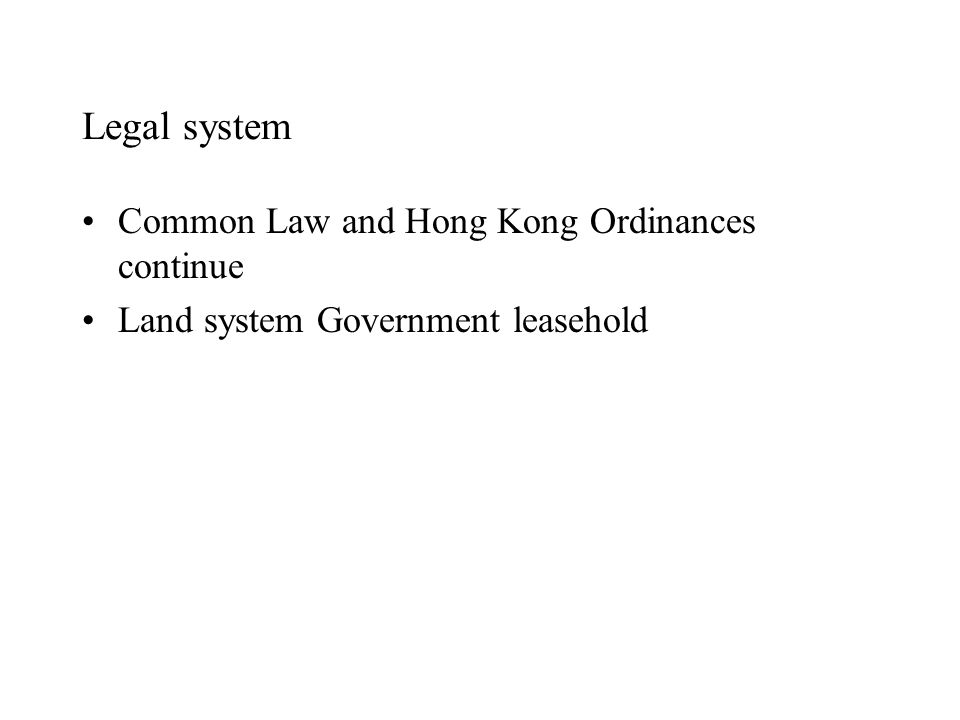 Legal system Common Law and Hong Kong Ordinances continue Land system Government leasehold
