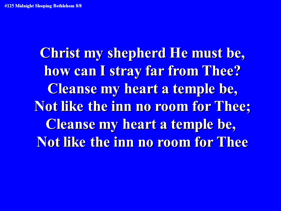 Christ my shepherd He must be, how can I stray far from Thee.