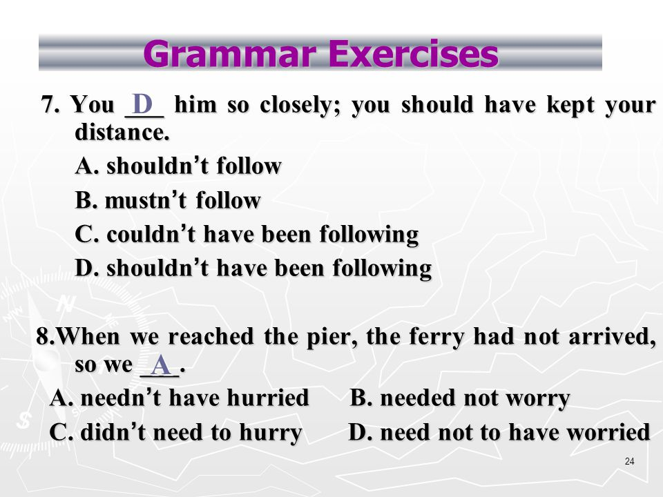 23 Grammar Exercises 5. To the north of the village ____ a small island.