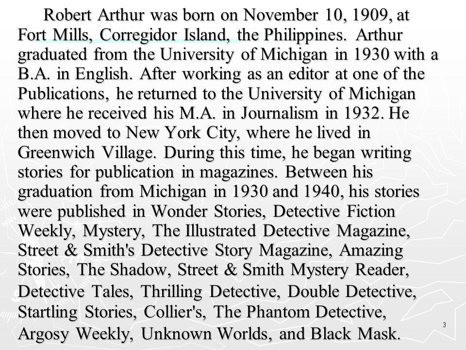 3 Robert Arthur was born on November 10, 1909, at Fort Mills, Corregidor Island, the Philippines.
