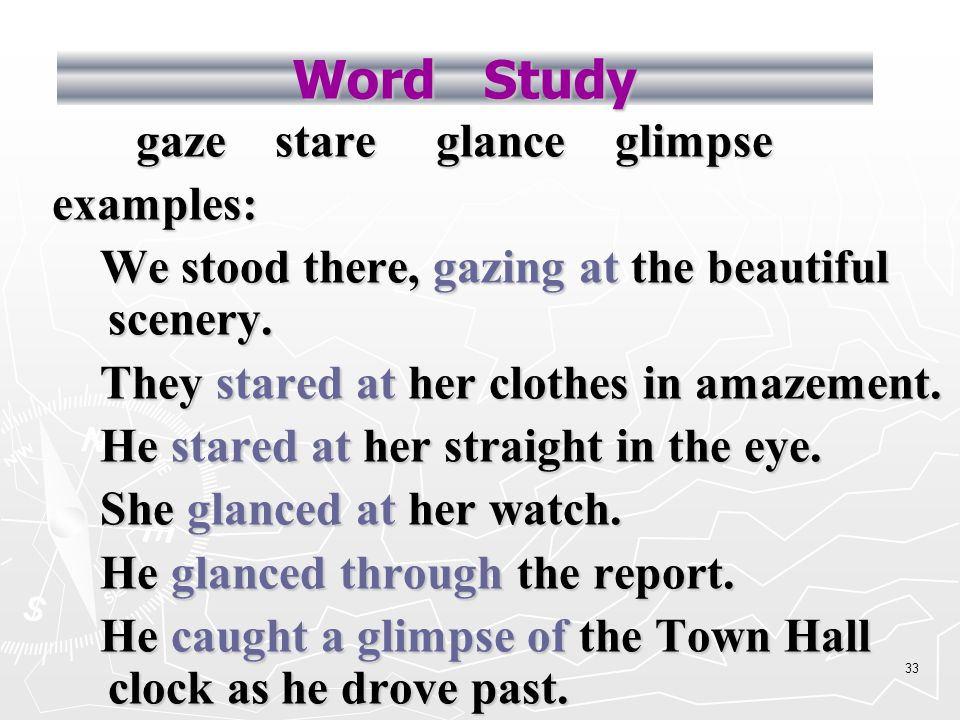 32 Word Study blink: vt & vi. shut and open the eyes quickly blink one's eyes blink one's eyes blink away one's tears blink away one's tears (fig) ref