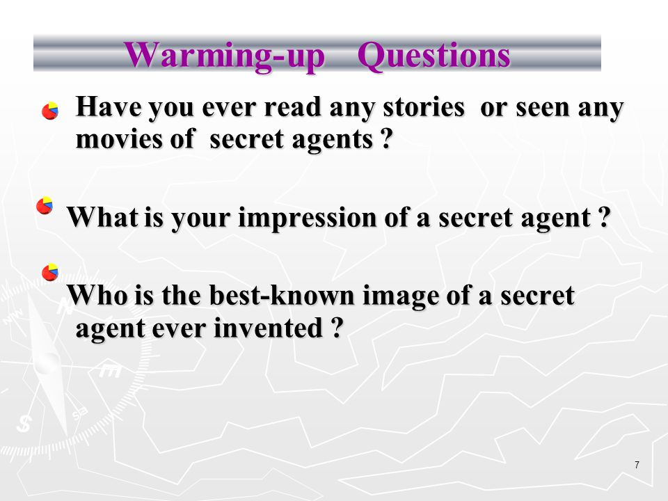 7 Warming-up Questions Have you ever read any stories or seen any movies of secret agents .