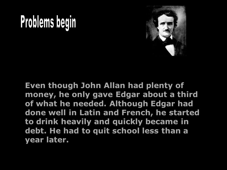 Edgar Allan had no money, no job skills, and had been shunned by John Allan.