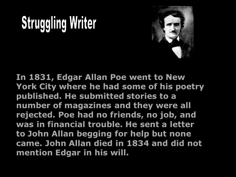 In 1831, Edgar Allan Poe went to New York City where he had some of his poetry published. He submitted stories to a number of magazines and they were