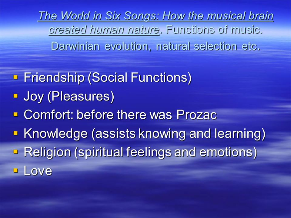 The World in Six Songs: How the musical brain created human nature.